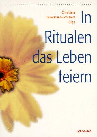 9783786720973: In Ritualen das Leben feiern: Z. B. Schwangerschaft, Geburtstag, Führerschein, Umzug, Trennung
