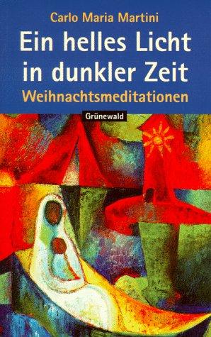 Ein helles Licht in dunkler Zeit. Weihnachtsmeditationen. (9783786721260) by Carlo Maria Martini