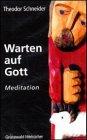 Warten auf Gott: Meditation - Reihe: Grünewald-Hörbücher - Schneider, Theodor