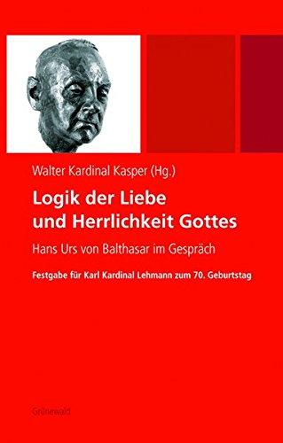 9783786726012: Logik Der Liebe Und Herrlichkeit Gottes: Hans Urs Von Balthasar Im Gesprach. Festgabe Fur Karl Kardinal Lehmann Zum 70. Geburtstag (German Edition)