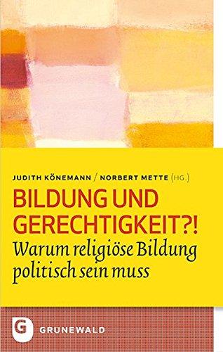 9783786729471: Bildung und Gerechigkeit?!: Warum religiöse Bildung politisch sein muss