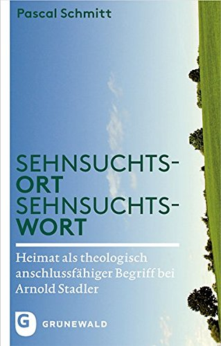 9783786730095: Sehnsuchtsort - Sehnsuchtswort: Heimat ALS Theologisch Anschlussfahiger Begriff Bei Arnold Stadler