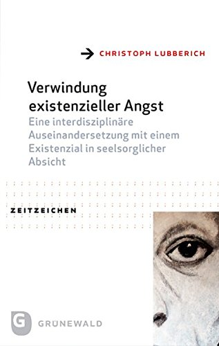9783786730255: Verwindung existenzieller Angst: Eine interdisziplin�re Auseinandersetzung mit einem Existenzial in seelsorglicher Absicht