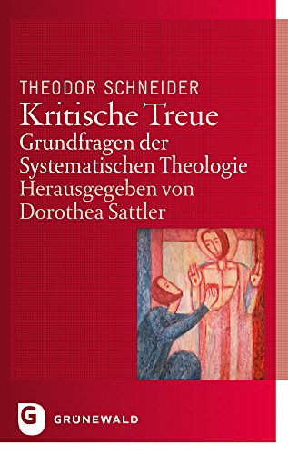 Kritische Treue: Grundfragen der Systematischen Theologie (Paperback): Theodor Schneider
