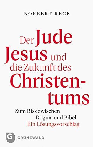 9783786731801: Der Jude Jesus Und Die Zukunft Des Christentums: Zum Riss Zwischen Dogma Und Bibel. Ein Losungsvorschlag: Zum Riss zwischen Dogma und Bibel. Ein Lösungsvorschlag