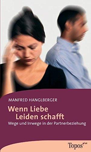9783786784838: Wenn Liebe Leiden schafft: Wege und Irrwege in der Partnerbeziehung