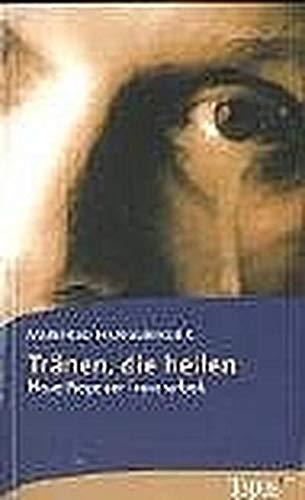 9783786784845: Tränen, die heilen: Neue Wege der Trauerarbeit