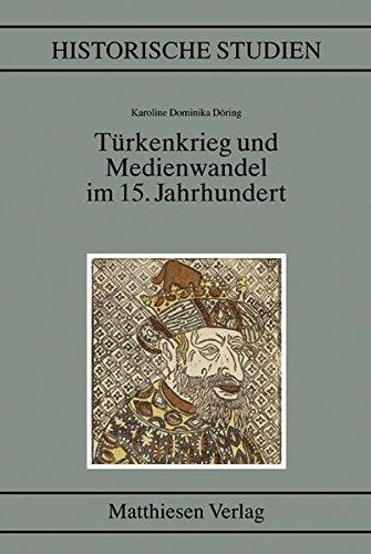Türkenkrieg und Medienwandel im 15. Jahrhundert: Karoline Dominika D�ring