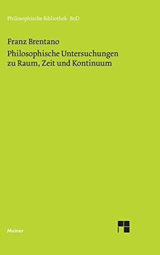 Philosophische Untersuchungen zu Raum, Zeit und Kontinuum (Philosophische Bibliothek ; Bd. 293) (...