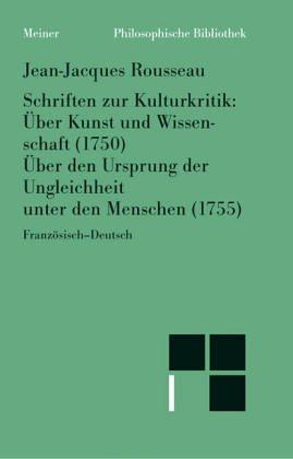 """9783787306015: Schriften zur Kulturkritik: """"Über Kunst und Wissenschaft"""" (1750). """"Über den Ursprung der Ungleichheit unter den Menschen"""" (1755). Franz.-Dt"""