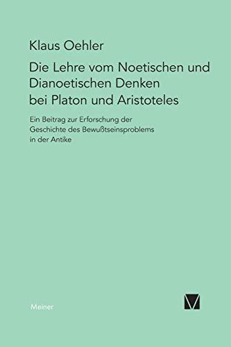 Die Lehre vom Noetischen und Dianoetischen Denken bei Platon und Aristoteles: Klaus Oehler