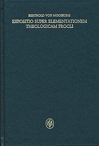 Expositio super Elementationem theologicam Procli II: Berthold von Moosburg
