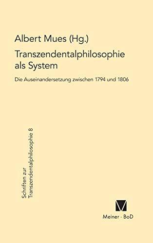 9783787309238: Transzendental philosophie als System: Die Auseinandersetzung Zwischen 1794 und 1806 (Schriften zur Transzendentalphilosophie)