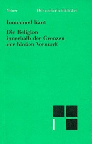 Philosophische Bibliothek, Bd.45, Die Religion innerhalb der Grenzen der bloßen Vernunft (9783787309450) by Kant, Immanuel; Vorländer, Karl; Noack, Hermann