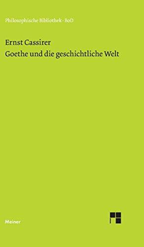 Goethe und die geschichtliche Welt (Philosophische Bibliothek): Cassirer, Ernst