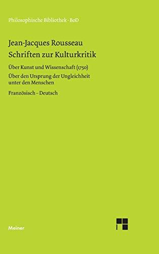 9783787312009: Schriften zur Kulturkritik: �ber Kunst u. Wissenschaft (1750). �ber den Ursprung der Ungleichheit unter den Menschen (1755)