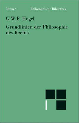 Grundlinien der Philosophie des Rechts: Mit Hegels eigenhändigen Randbemerkungen in seinem Handexemplar der Rechtsphilosophie (Philosophische Bibliothek) (German Edition) (9783787312399) by Georg Wilhelm Friedrich Hegel
