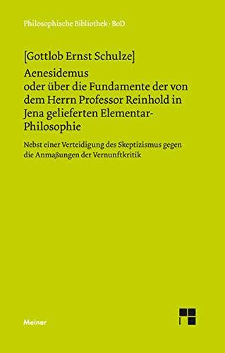 9783787312801: Aenesidemus oder über die Fundamente der von Herrn Professor Reinhold in Jena gelieferten Elementar-Philosophie (Philosophische Bibliothek) (German Edition)