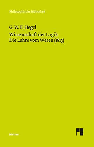 Philosophische Bibliothek, Bd.376, Wissenschaft der Logik I. Die objektive Logik, 2, Die Lehre vom Wesen (1813) (9783787314386) by Georg Wilhelm Friedrich Hegel; Hans-Jürgen Gawoll; Walter Jaeschke