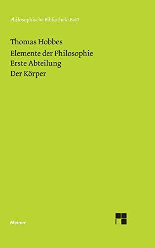 9783787314591: Elemente der Philosophie. Erste Abteilung: Der Körper. (Elementa Philosophica I) / Elemente der Philosophie. Erste Abteilung. Der Körper.