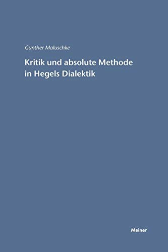 Kritik und absolute Methode in Hegels Dialektik: Günther Maluschke