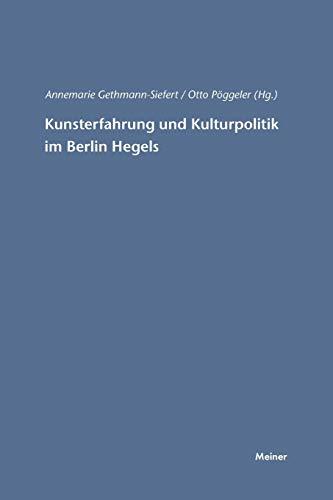Kunsterfahrung und Kulturpolitik im Berlin Hegels: Otto Pöggeler