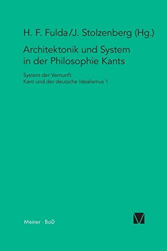 Architektonik und System in der Philosophie Kants (System Der Vernunft) (German Edition): Felix ...