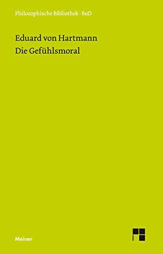 Die Gefühlsmoral. Mit einer Einleitung herausgegeben von: Hartmann, Eduard von: