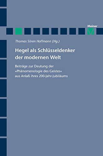 9783787318896: Hegel als Schl�sseldenker der modernen Welt: Beitr�ge zur Deutung der