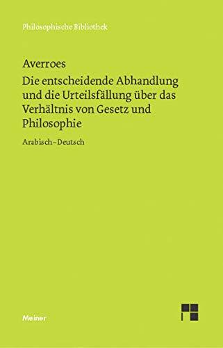 Die entscheidende Abhandlung und die Urteilsfällung über das Verhältnis von Gesetz und Philosophie - Averroes