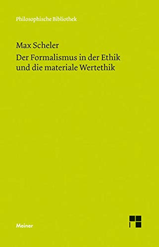 9783787324767: Der Formalismus in der Ethik und die materiale Wertethik: Neuer Versuch der Grundlegung eines ethischen Personalismus