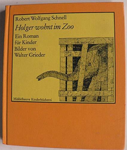Holger wohnt im Zoo - Ein Roman: Schnell,Robert Wolfgang