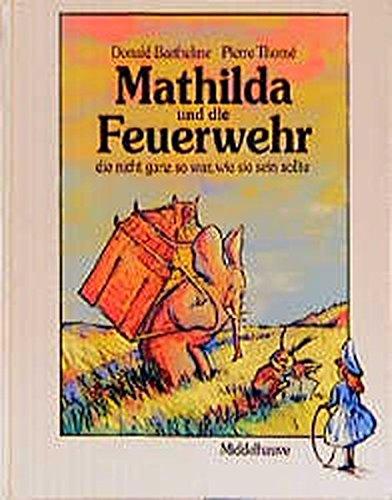 9783787693160: Mathilda und die Feuerwehr. Die nicht ganz so war, wie sie sein sollte