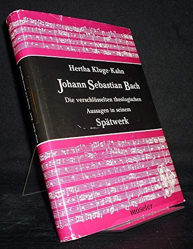 9783787730339: Johann Sebastian Bach: Die verschlüsselten theologischen Aussagen in seinem Spätwerk