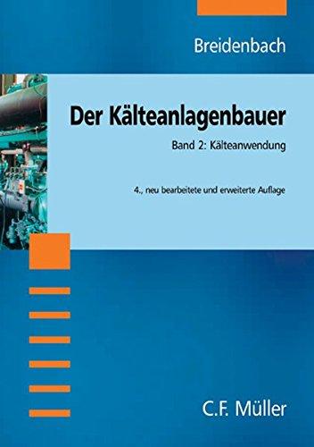9783788076726: Der Kälteanlagenbauer 2. Kälteanwendung: Mit Stichwortregister