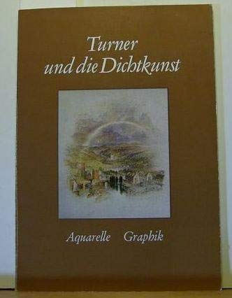 Turner und die Dichtkunst: Aquarelle, Graphik : [Ausstellung], Bayerische Staatsgemaldesammlungen Munchen, [15. Juni bis 1. August 1976 (German Edition) (3788095695) by Turner, J. M. W