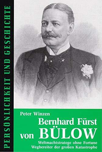 9783788101541: Bernhard Fürst von Bülow: Weltmachtstratege ohne Fortune. Wegbereiter der großen Katastrophe