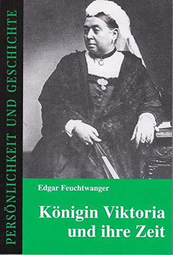 Königin Viktoria und ihre Zeit (Persönlichkeit und Geschichte / Biographische Reihe) - Edgar Feuchtwanger