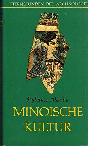 Minoische Kultur [Sternstunden der ArchÃ_ologie]: Alexiou, Stylianos
