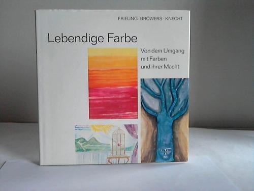 9783788140335: Lebendige Farbe: Von d. Umgang mit Farben u. ihrer Macht (German Edition)
