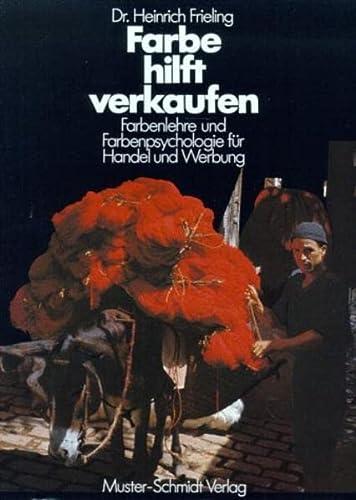 Farbe hilft verkaufen: Farbenlehre und Farbenpsychologie für: Heinrich Frieling