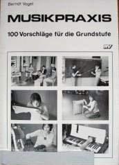 Musikpraxis. 100 Vorschläge für die Grundstufe.: Vogel, Berndt: