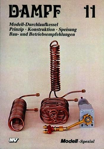 9783788311490: Dampf 11: Modell-Durchlaufkessel, Prinzip, Konstruktion, Speisung, Bau- und Betriebsempfehlungen
