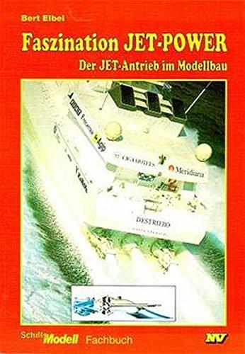 Faszination Jet-Power : Der Jet-Antrieb im Modellbau. Schiffs-Modell Fachbuch NV. - Elbel, Bert