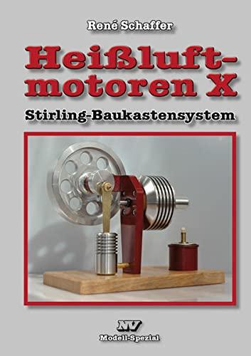 Heißluft-Motoren Heißluftmotoren X : Stirling-Baukastensystem - René Schaffer