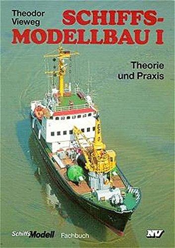 Schiffs-Modellbau I. Theorie und Praxis.: Vieweg, Theodor