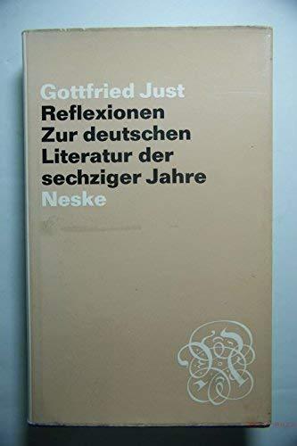 REFLEXIONEN Zur deutschen Literatur der sechziger Jahre: Just, Gottfried