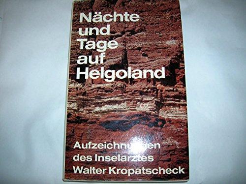 Nächte und Tage auf Helgoland / Walter Kropatscheck: Kropatscheck, Walter