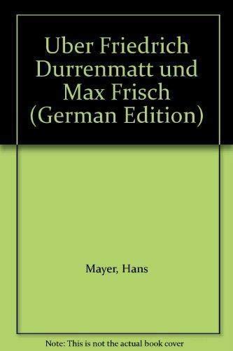 Über Friedrich Dürrenmatt und Max Frisch: Mayer, Hans