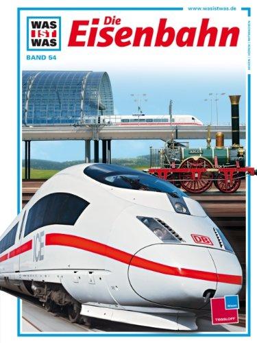 Was ist was?, Bd.54, Die Eisenbahn: Bartelsheim, Ursula; Breuninger,